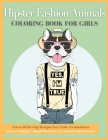 Hipster Fashion Animals Coloring Book For Girls: Detailed Drawings for Older Girls & Teenagers With Gorgeous Casual Beauty Fashion Style Animals - Fun Cover Image