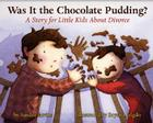 Was It the Chocolate Pudding?: A Story for Little Kids about Divorce Cover Image