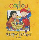 Caillou: Happy Easter! Cover Image