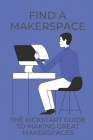 Find A Makerspace: The Kickstart Guide To Making Great Makerspaces: Create Objects In 3D Cover Image