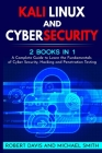 Kali Linux and Cybersecurity: 2 books in 1: A Complete Guide to Learn the Fundamentals of Cyber Security, Hacking and Penetration Testing Cover Image