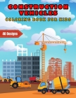 Construction Vehicles Coloring Book For Kids: A Super Fun Coloring Book for Kids and Toddlers Filled with Big Bulldozers, Cranes, Diggers, Dump Trucks Cover Image