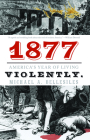 1877: America's Year of Living Violently Cover Image
