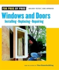 Windows & Doors: Installing, Repairing, Replacing (For Pros By Pros) Cover Image