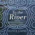 To the River: A Journey Beneath the Surface Cover Image