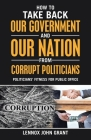 How to Take Back Our Government and Our Nation from Corrupt Politicians: Politicians' Fitness for Public Office Cover Image