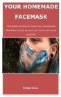 Your homemade facemask: The guide on how to make your homemade facemask to keep you and your family safe during pandemic Cover Image