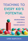 Teaching to Every Kid's Potential: Simple Neuroscience Lessons to Liberate Learners Cover Image