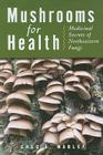 Mushrooms for Health: Medicinal Secrets of Northeastern Fungi Cover Image