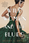 Wild Women and the Blues: A Fascinating and Innovative Novel of Historical Fiction Cover Image