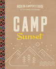 Camp Sunset: A Modern Camper's Guide to the Great Outdoors Cover Image