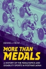 More Than Medals: A History of the Paralympics and Disability Sports in Postwar Japan Cover Image