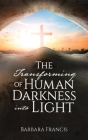 The Transforming of Human Darkness into Light Cover Image