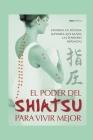 El Poder del Shiatsu Para Vivir Mejor: conozca la técnica japonesa que alivia las tensiones nerviosas Cover Image
