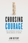 Choosing Courage: The Everyday Guide to Being Brave at Work Cover Image