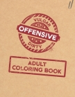Vulgar Offensive Dirty Adult Coloring Book: Funny Tasteless Swearing Phrases and Shocking Curse Words for Relaxation and Stress Relief for Those Who L Cover Image