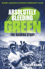 Absolutely Bleeding Green: The Raiders Story Cover Image