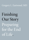Finishing Our Story: Preparing for the End of Life Cover Image