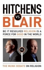 Hitchens vs. Blair: Be It Resolved Religion Is a Force for Good in the World: The Munk Debates Cover Image