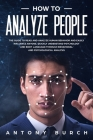How To Analyze People: The Guide to Read and Analyze Human Behavior and Easily Influence Anyone. Quickly Understand Psychology and Body Langu Cover Image