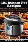 101 Instant Pot Recipes: Easy, Healthy, Delicious, Hands-Off Pressure Cooking For Busy People Cover Image