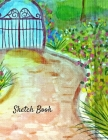 Sketch Book: Garden Scenery Themed Personalized Artist Sketchbook For Drawing and Creative Doodling Cover Image