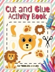 Cut and Glue Activity Book: Scissors Skill Color & Cut out and Glue Activity Book for Kids and Toddlers Ages 3+ Cutting Practice Cover Image
