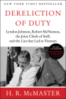Dereliction of Duty: Johnson, McNamara, the Joint Chiefs of Staff, and the Lies That Led to Vietnam Cover Image