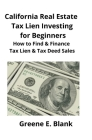 California Real Estate Tax Lien Investing for Beginners: Secrets to Find, Finance & Buying Tax Deed & Tax Lien Properties Cover Image