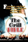 The Grill Bible: Flavorful and Easy Step-by-Step Recipes for Smoking and Grilling Cover Image