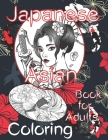 Japanese Asian Coloring book for Adults: Coloring Pages for Adults & Teens with Japan Themes Such As Chrysanthemum, Grus Japonensis, Castle, Koi Carp Cover Image