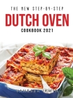 The New Step-By-Step Dutch Oven Cookbook 2021 Cover Image