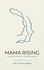 Mama Rising: Discovering the New You Through Motherhood Cover Image