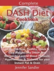 Complete DASH Diet Cookbook: Learn 700 New, Healthy, Quick & Easy Weight Loss DASH Diet Recipes to Control Blood Pressure, Hypertension & Diabetes Cover Image