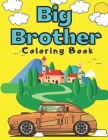Big Brother Coloring Book: With Super Cars Trucks Boats Steamboat Vehicles Colouring Pages For Toddlers 2-6 Ages Cute Gift Idea From New Baby I A Cover Image