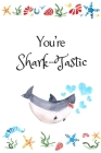You're Shark-Tastic: White Cover with a Cute Baby Shark with Watercolor Ocean Seashells, Hearts & a Funny Shark Pun Saying, Valentine's Day Cover Image