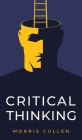 Critical Thinking: A Practical Guide to Solving Problems and Making the Right Decisions at Work and in Everyday Life. Think Critically, D Cover Image