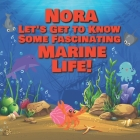 Nora Let's Get to Know Some Fascinating Marine Life!: Personalized Baby Books with Your Child's Name in the Story - Ocean Animals Books for Toddlers - Cover Image