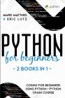 Python for Beginners: 2 Books in 1: Coding for Beginners Using Python + Python Crash Course Cover Image