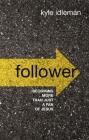 Follower: Becoming More Than Just a Fan of Jesus Cover Image