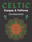 Celtic Designs & Patterns Coloring Book: Abstract Colouring Art Of Animals Cross Flowers Easy And Hard Perfect Gift For Teens or Adults Cover Image