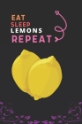 Eat Sleep Lemons Repeat: Best Gift for Lemons Lovers, 6 x 9 in, 110 pages book for Girl, boys, kids, school, students Cover Image