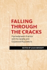 Falling Through the Cracks: Psychodynamic Practice with Vulnerable and Oppressed Populations Cover Image