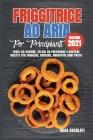 Friggitrice ad Aria Per Principianti (edizione 2021): Facili Da Seguire, Veloci Da Preparare e Gustose Ricette Per Friggere, Cuocere, Arrostire Ogni P Cover Image
