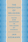 The Invention of Religion: Faith and Covenant in the Book of Exodus Cover Image