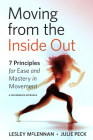 Moving from the Inside Out: 7 Principles for Ease and Mastery in Movement--A Feldenkrais Approach Cover Image