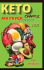 Keto air fryer cookbook 2021 + Keto Chaffle: A ketogenic cookbook for beginners Cover Image