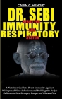 Dr. Sebi Herbs for Immunity and Respiratory System: A Nutritional Guide to Boost Immunity Against Widespread Virus Infections and Building the Body's Cover Image