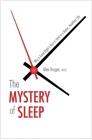 The Mystery of Sleep: Why a Good Night's Rest Is Vital to a Better, Healthier Life Cover Image