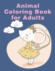 Animal Coloring Book For Adults: An Adult Coloring Book with Fun, Easy, and Relaxing Coloring Pages for Animal Lovers Cover Image